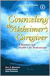 Counseling the Alzheimer's Caregiver: A Resource for Health Care Professionals