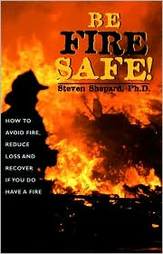 Be Fire Safe: How to Avoid Fire,Reduce Loss,and Recover from Insurance if You Have a Fire