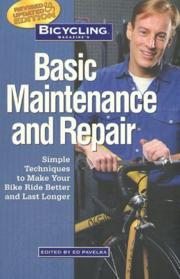 Bicycling Magazine's Basic Maintenance and Repair: Simple Techniques to Make Your Bike Ride Better and Last Longer