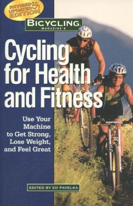 Cycling for Health and Fitness: Use Your Machine to Get Strong, Lose Weight, and Feel Great