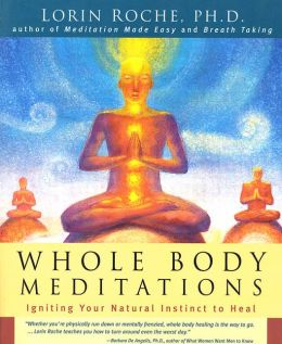 Whole Body Meditations: Igniting Your Natural Instinct to Heal