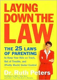 Laying Down the Law: The 25 Laws of Parenting to Keep Your Kids on Track, Out of Trouble and (Pretty Much) Under Control
