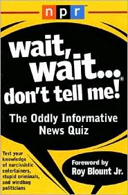 Wait, Wait... Don't Tell Me!: The Oddly Informative News Quiz