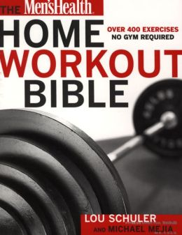 Men's Health Home Workout Bible: A Do-It-Yourself Guide to Burning Fat and Building Muscle