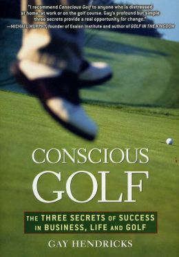 Conscious Golf: The Three Secrets of Success in Business, Life, and Golf