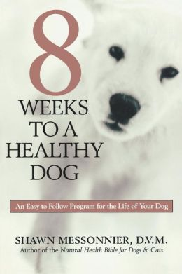 8 Weeks to a Healthy Dog: An Easy-to-Follow Program for the Life of Your Dog