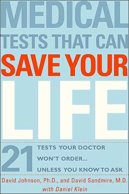 Medical Tests That Can Save Your Life: 21 Tests Your Doctor Won't Order ...Unless You Know to Ask