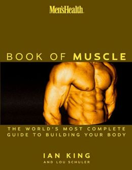 Men's Health Book of Muscle: The World's Most Complete Guide to Building Your Body