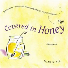 Covered in Honey: The Amazing Flavors and Varieties of Nature's Perfect Sweetener