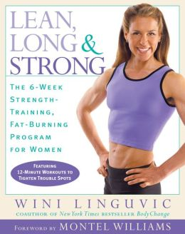 Lean, Long and Strong: The 6-Week Strength-Training, Fat-Burning Program for Women