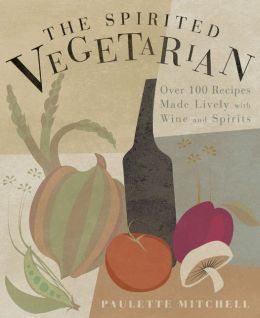 The Spirited Vegetarian: Over 100 Recipes Made Lively with Wine and Spirits
