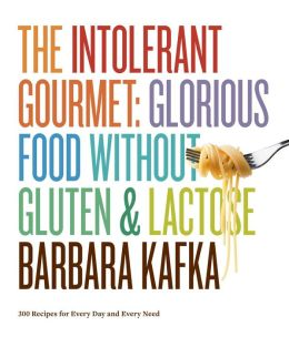 The Intolerant Gourmet: Glorious Food without Gluten and Lactose