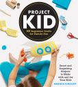 Book Cover Image. Title: ProjectKid:  100 Ingenious Crafts for Family Fun, Author: Amanda Kingloff