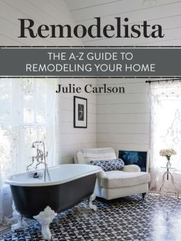 Remodelista: The A-Z Guide to Remodeling Your Home: (A Remodelista Short)