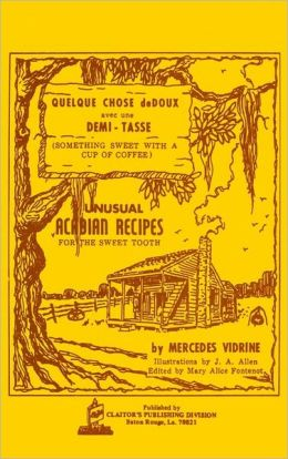 Quelque Chose deDoux avec une Demi-Tasse: Unusual Acadian Recipes for the Sweet Tooth