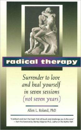 Radical Therapy: Surrender to Love and Heal Yourself in Seven Sessions (Not Seven Years)