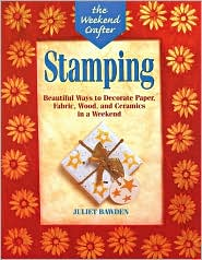 Stamping: Beautiful Ways to Decorate Paper, Fabric, Wood, and Ceramics in a Weekend (Weekend Crafter Series)