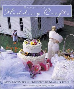 Beautiful Wedding Crafts: Gifts, Decorations, and Keepsakes to Make and Cherish