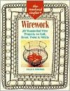 Wirework: 20 Wonderful Wire Projects to Coil, Bend, Twist & Stitch (Weekend Crafter Series)
