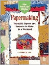 Papermaking: Beautiful Papers and Projects to Make in a Weekend (Weekend Crafter Series)