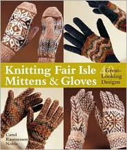 Knitting Fair Isle Mittens & Gloves: 40 Great-Looking Designs
