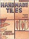 Handmade Tiles: Designing * Making * Decorating (A Lark Ceramics Book)