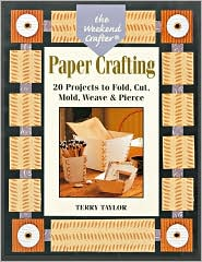Paper Crafting: 20 Projects to Fold, Cut, Mold, Weave and Pierce (Weekend Crafter Series)
