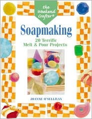 Soapmaking: 20 Terrific Melt and Pour Projects (Weekend Crafter Series)