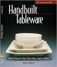 Handbuilt Tableware: Making Distinctive Plates, Bowls, Mugs, Teapots and More
