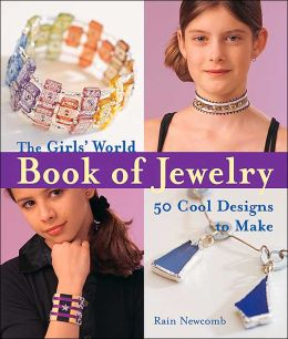 The Girls' World Book of Jewelry: 50 Cool Designs to Make