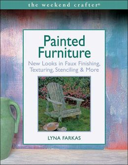 The Weekend Crafter: Painted Furniture: New Looks in Faux Finishing, Texturing, Stenciling & More