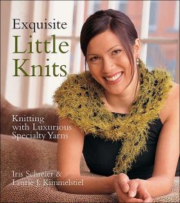 Exquisite Little Knits: Knitting with Luxurious Specialty Yarns