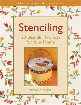 Stenciling: 20 Beautiful Projects for Your Home (Weekend Crafter Series)