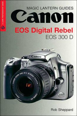 Magic Lantern Guides: Canon EOS Digital Rebel EOS 300 D