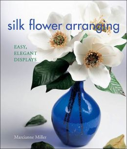 Silk Flower Arranging: Easy, Elegant Displays