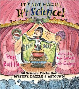 It's Not Magic, It's Science!: 50 Science Tricks that Mystify, Dazzle & Astound!