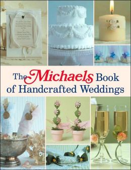 The Michaels Book of Handcrafted Weddings