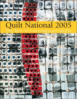 Quilt National 2005: The Best in Contemporary Quilts