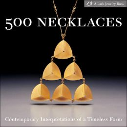 500 Necklaces: Contemporary Interpretations of a Timeless Form