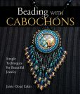 Book Cover Image. Title: Beading with Cabochons:  Simple Techniques for Beautiful Jewelry, Author: Jamie Cloud Eakin