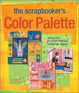 The Scrapbooker's Color Palette: Using Color to Create Fabulous Scrapbook Pages
