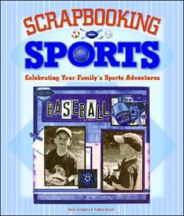 Scrapbooking Sports: Celebrating Your Family's Sports Adventures