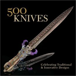 500 Knives: Celebrating Traditional & Innovative Designs