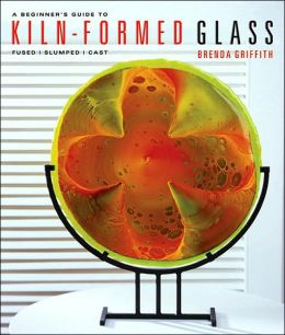 A Beginner's Guide to Kiln-Formed Glass: Fused, Slumped, Cast