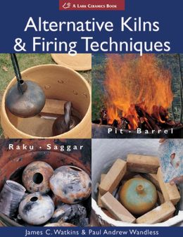 Alternative Kilns and Firing Techniques: Raku, Saggar, Pit, Barrel