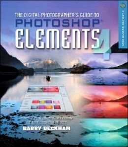 The Digital Photographer's Guide to Photoshop Elements 4: Improve Your Photographs and Create Fantastic Special Effects