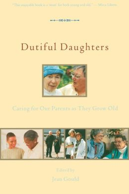 Dutiful Daughters: Reflecting on Our Parents as They Grow Old
