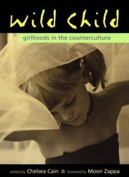 Wild Child: Girlhoods in the Counterculture