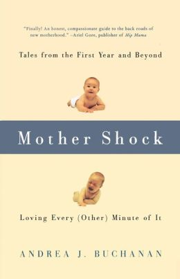 Mother Shock: Loving Every (Other) Minute of It: Tales from the First Year and Beyond