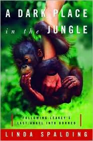 A Dark Place in the Jungle: Following Leakey's Last Angel into Borneo